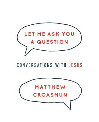 Let Me Ask You a Question: Conversations with Jesus