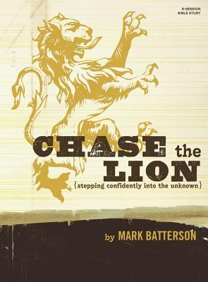 Chase the Lion Bible Study Book: Stepping Confidently Into the Unknown