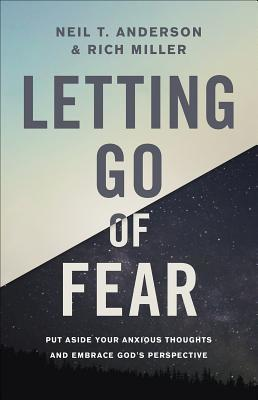 Letting Go of Fear: Put Aside Your Anxious Thoughts and Embrace God's Perspective