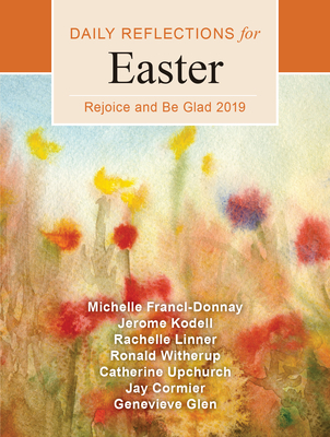 Rejoice and Be Glad: Daily Reflections for Easter 2019
