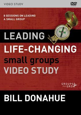 Leading Life-Changing Small Groups Video Study: 8 Sessions on Leading a Small Group