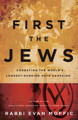 First the Jews: Combating the World's Longest-Running Hate Campaign