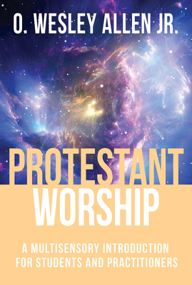 Protestant Worship: A Multisensory Introduction for Students and Practitioners