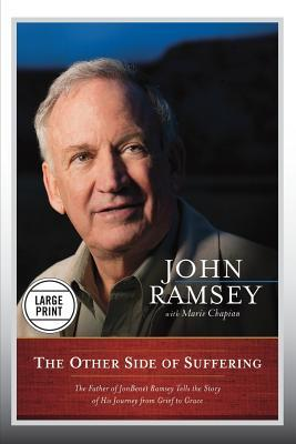 The Other Side of Suffering: The Father of JonBenet Ramsey Tells the Story of His Journey from Grief to Grace (Large Print Edition)