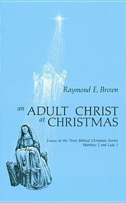 An Adult Christ at Christmas: Essays on the Three Biblical Christmas Stories - Matthew 2 and Luke 2