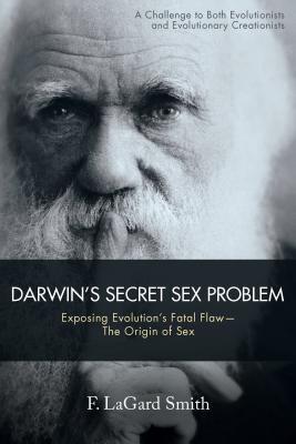 Darwin's Secret Sex Problem: Exposing Evolution's Fatal Flaw--The Origin of Sex