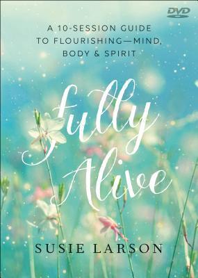Fully Alive DVD: Learning to Flourish--Mind, Body & Spirit