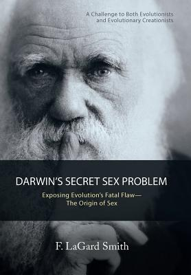 Darwin'S Secret Sex Problem: Exposing Evolution'S Fatal Flaw-The Origin of Sex