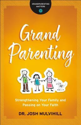 Grandparenting: Strengthening Your Family and Passing on Your Faith