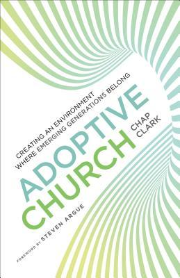 Adoptive Church: Creating an Environment Where Emerging Generations Belong