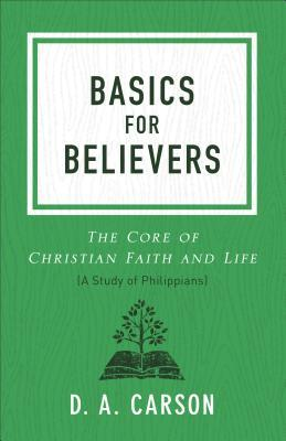 Basics for Believers: The Core of Christian Faith and Life