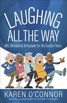 Laughing All the Way: Wit, Wisdom, and Willpower for the Golden Years