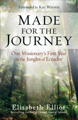 Made for the Journey: One Missionary's First Year in the Jungles of Ecuador