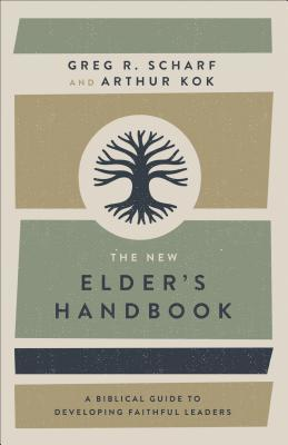 The New Elder's Handbook: A Biblical Guide to Developing Faithful Leaders