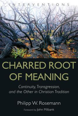 Charred Root of Meaning: Continuity, Transgression, and the Other in Christian Tradition