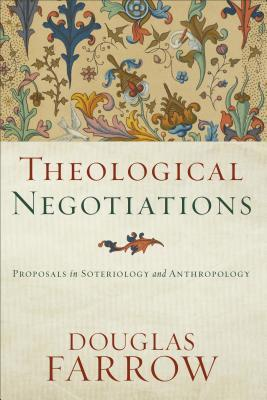 Theological Negotiations: Proposals in Soteriology and Anthropology