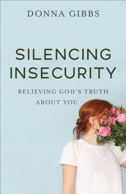Silencing Insecurity: Believing God's Truth about You