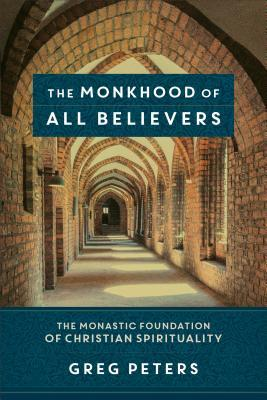 The Monkhood of All Believers: The Monastic Foundation of Christian Spirituality