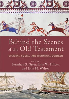 Behind the Scenes of the Old Testament: Cultural, Social, and Historical Contexts