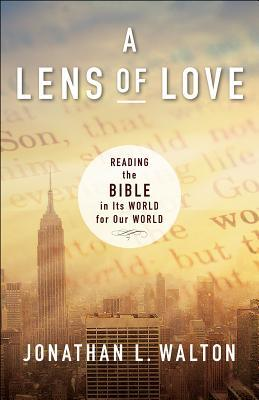 A Lens of Love: Reading the Bible in Its World for Our World