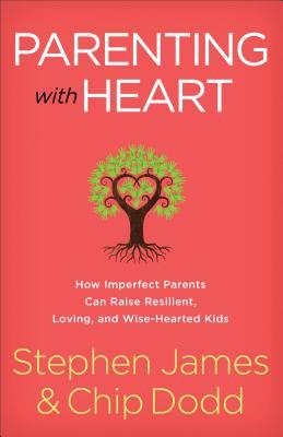Parenting with Heart: How Imperfect Parents Can Raise Resilient, Loving, and Wise-Hearted Kids