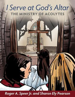 I Serve at God's Altar: The Ministry of Acolytes