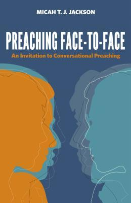Preaching Face-To-Face: An Invitation to Conversational Preaching
