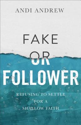 Fake or Follower: Refusing to Settle for a Shallow Faith
