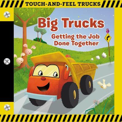 Big Trucks: A Touch-And-Feel Book: Getting the Job Done Together