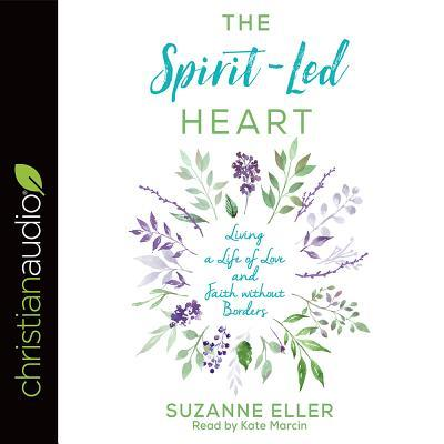 The Spirit-Led Heart: Living a Life of Love and Faith Without Borders