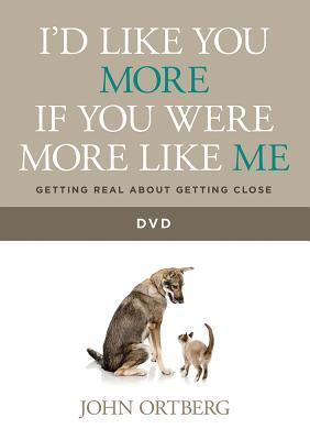 I'd Like You More If You Were More Like Me DVD: Getting Real about Getting Close