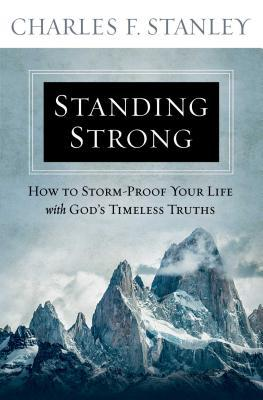 Standing Strong: How to Storm-Proof Your Life with God's Timeless Truths