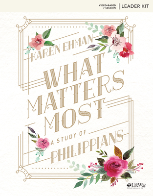 What Matters Most - Leader Kit: A Study of Philippians