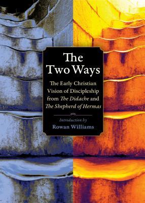 The Two Ways: The Early Christian Vision of Discipleship from the Shepherd of Hermas and the Didache