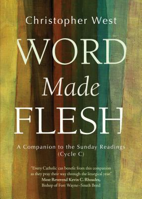 Word Made Flesh: A Companion to the Sunday Readings (Cycle C)