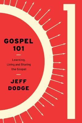 Gospel 101: Learning, Living, and Sharing the Gospel