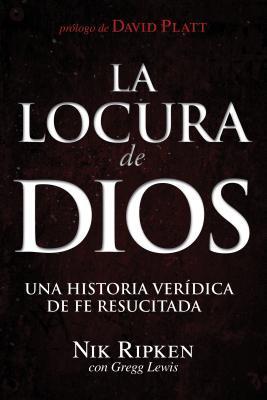 La Locura de Dios: Una Historia Veridica de Fe Resucitada