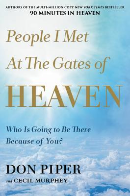 People I Met at the Gates of Heaven: Who's Going to Be There Because of You?