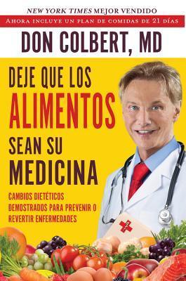 Deje Que Los Alimentos Sean Su Medicina: Cambios Dieteticos Demostrados Para Prevenir O Revertir Enfermedades