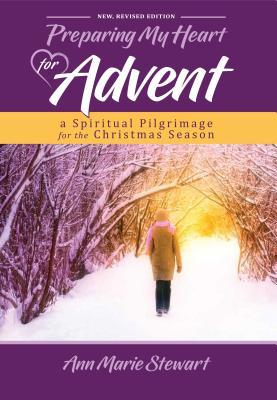 Preparing My Heart for Advent (New, Revised Edition): A Spiritual Pilgrimage for the Christmas Season