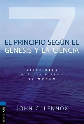 El Principio Seg�n G�nesis y La Ciencia: Siete D�as Que Dividieron El Mundo