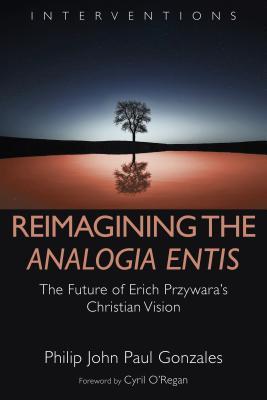 Reimagining the Analogia Entis: The Future of Erich Przywara's Christian Vision