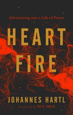 Heart Fire: Adventuring Into a Life of Prayer