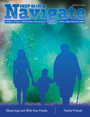Deep Blue Navigate Leader Guide Spring 2019: A Bible Study Companion for Adults Who Care for Children