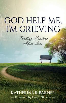 God Help Me, I'm Grieving: Finding Healing After Loss
