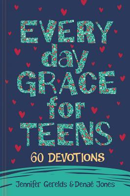 Everyday Grace for Teens: 60 Devotions