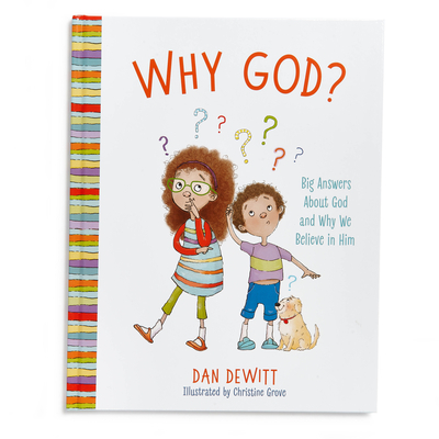 Why God?: Big Answers about God and Why We Believe in Him