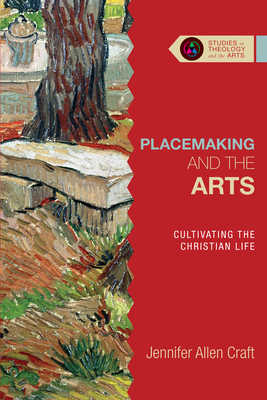 Placemaking and the Arts: Cultivating the Christian Life