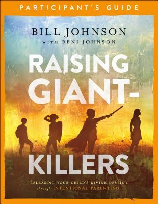 Raising Giant-Killers Participant's Guide: Releasing Your Child's Divine Destiny through Intentional Parenting