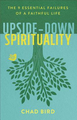 Upside-Down Spirituality: The 9 Essential Failures of a Faithful Life